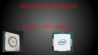 Why AMDs Zen2 at 4.5Ghz will win