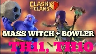 TH11, TH10 BITCH(MASS BOWLERS+WITCH) 3 STAR ATTACK STRATEGY /CLASH OF CLANS