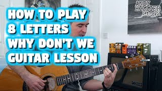 How to Play 8 Letters - Why Don't We Guitar Lesson Tutorial