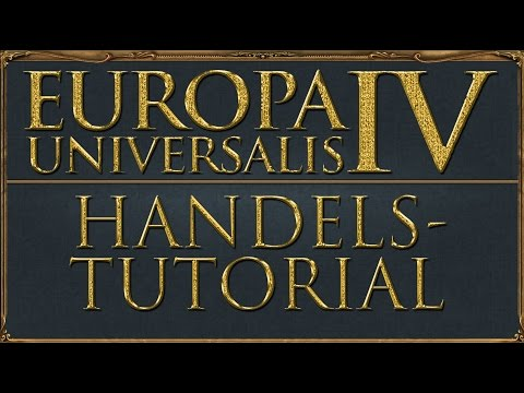 Europa Universalis 4 Tutorial - Handel (Deutsch / Guide)