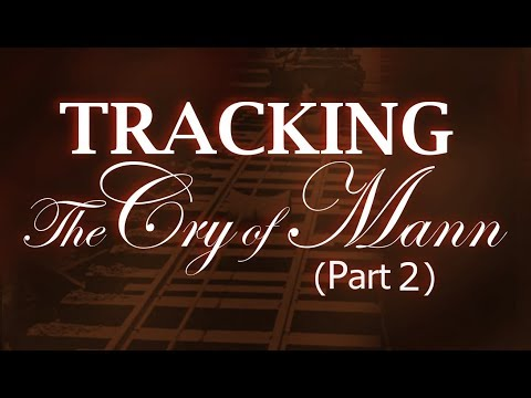 Tracking The Cry of Mann - Part 2