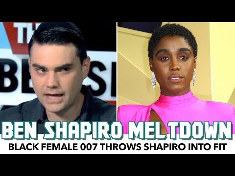 Ben Shapiro Throws Hissy Fit Over Black Female 007