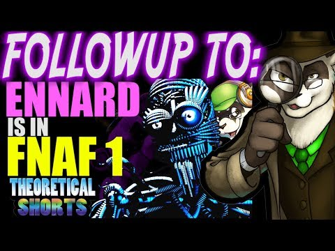 Followup to: ENNARD is in FNAF 1! - FNAF Theory - The Ferret Theory - Theoretical Shorts