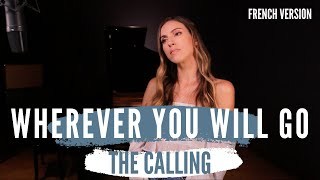 WHEREVER YOU WILL GO ( FRENCH VERSION) THE CALLING ( SARA'H COVER)