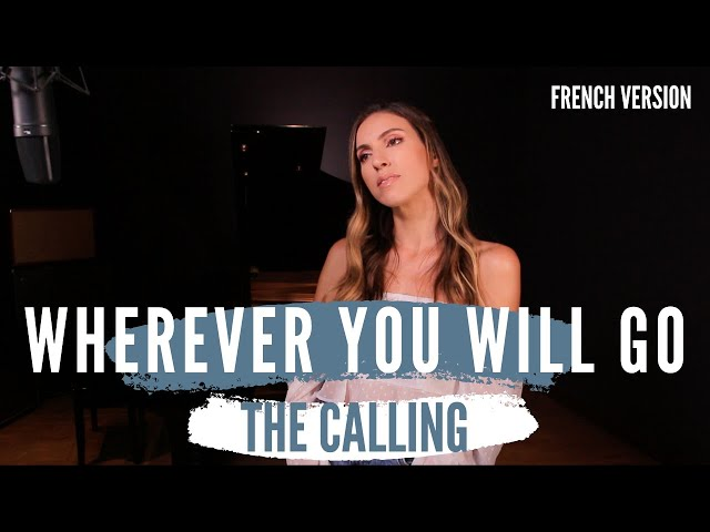 WHEREVER YOU WILL GO ( FRENCH VERSION ) THE CALLING ( SARA'H COVER )