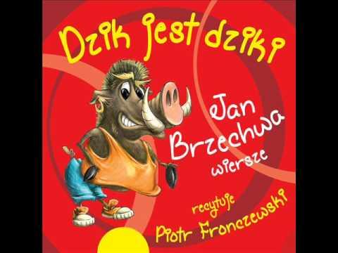 Wiersze Dla Dzieci Jan Brzechwa Dzik Jest Dziki Czyta Piotr Fronczewski