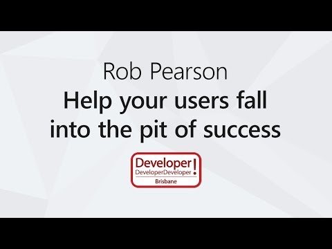 Help your users fall into the pit of success | Rob Pearson @ DDD Brisbane 2017