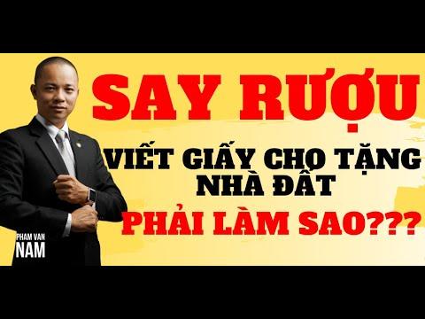 Say rượu viết giấy cho tặng nhà đất phải làm sao I Phạm Văn Nam