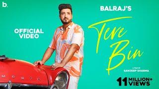 Tere Bin - Balraj | Official Video | G Guri | Sandeep Sharma | Romantic Punjabi Song