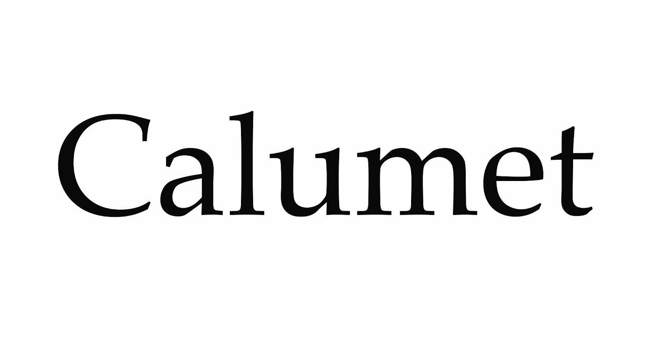 How to pronounce calumet pronunciation guide
