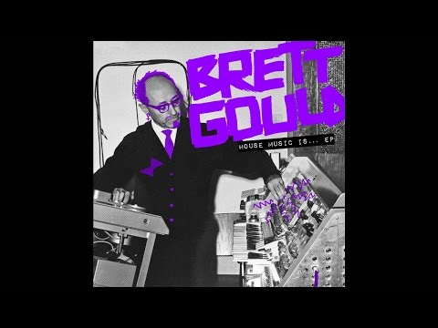 Brett Gould - House Music Is... (Original...