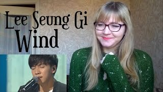 Lee Seung Gi - Wind |Live Reaction|