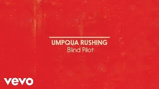 Gambar cover Blind Pilot - Umpqua Rushing (Official Album Audio)