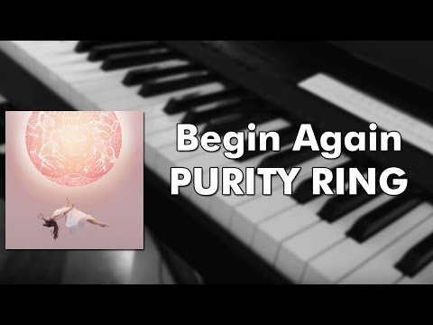 Purity Ring - Begin Again (piano cover)