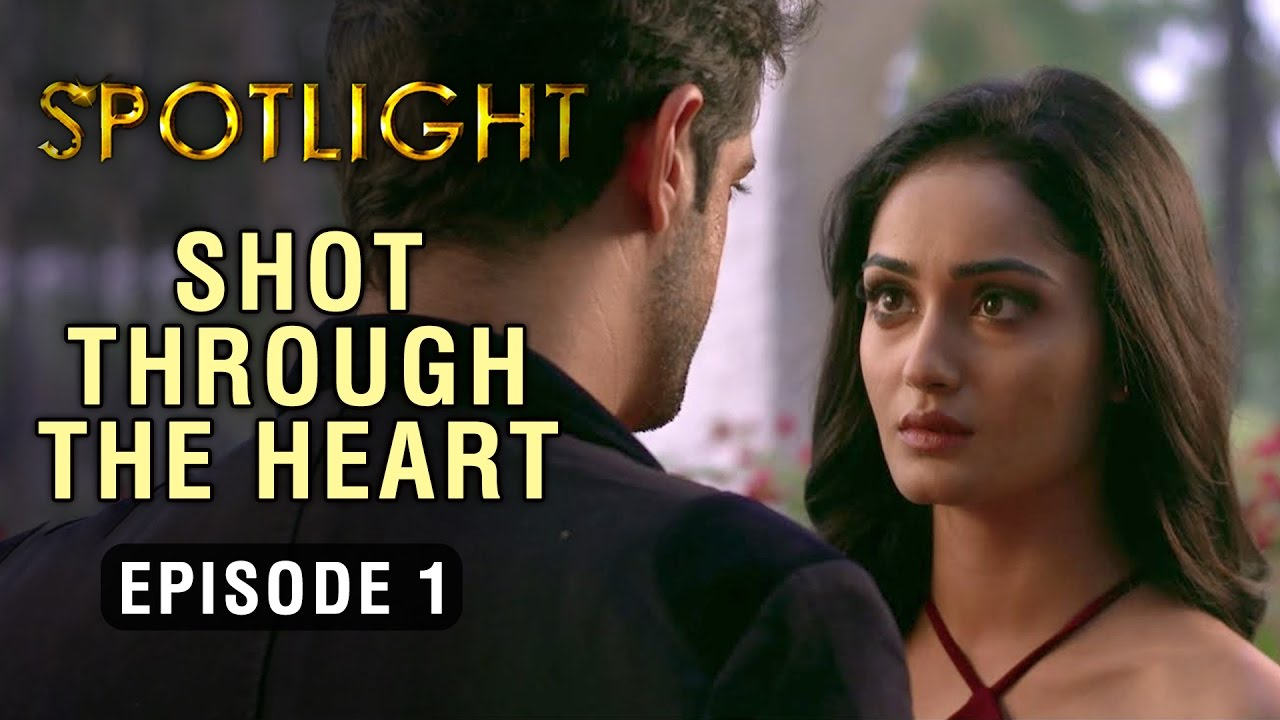 Spotlight | Episode 1 - 'Shot Through The Heart' | A Web Series By ...