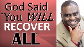 "God said, ""YOU WILL RECOVER ALL."" (Your Season of Restoration Begins NOW!!!!)"