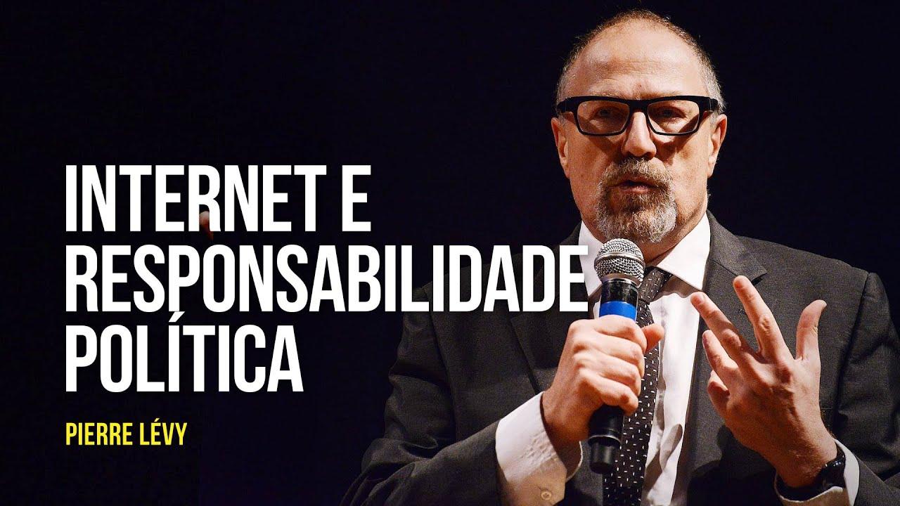 Pierre Lévy - Internet e responsabilidade política
