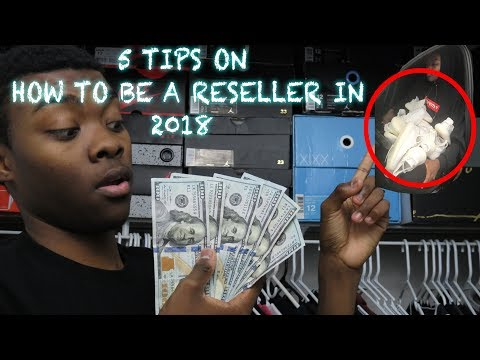 5 TIPS ON HOW TO BE A SNEAKER RESELLER IN 2018!!!!