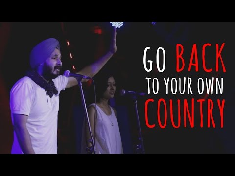 """Go Back To Your Own Country!"" - Ankita Shah & Ramneek Singh"