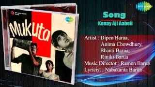 Download Konay Aji Aabeli | Mukuta | Assamese Film Song | Dipen Barua, Anima Chowdhury, Bhanti Barua MP3 song and Music Video