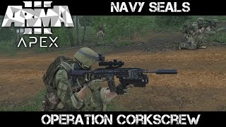 Operation  Corkscrew - ArmA 3 Navy SEAL Gameplay