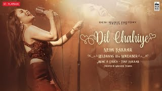 Dil Chahiye (Full Video Song) – Neha Kakkar