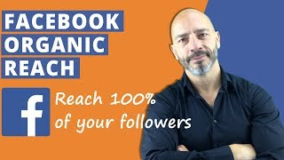 Facebook Organic Reach – Reach 100% of your followers (2018)
