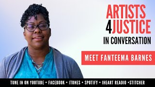 ARTISTS4JUSTICE in Conversation: Meet Fanteema Barnes