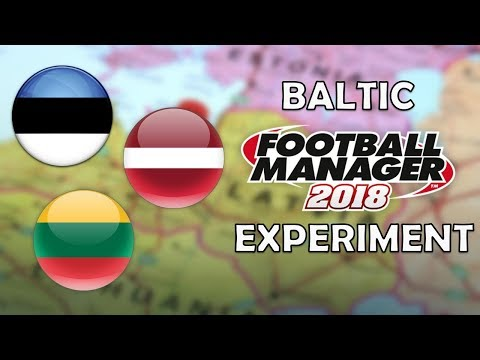 Can the Baltic States Dominate World Football? | Part 1 | Football Manager 2018 Experiment