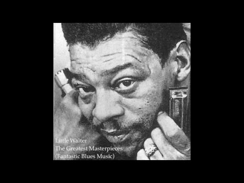 Little Walter - The Greatest Masterpieces (Fantastic Blues Music)
