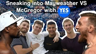 SNEAKING INTO MAYWEATHER VS MCGREGOR WITH YES THEORY