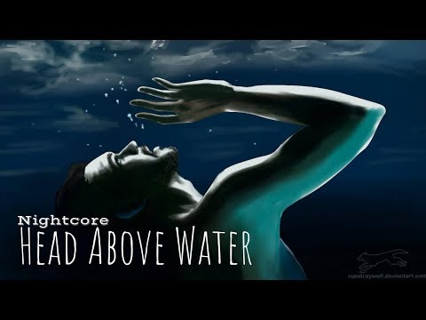 HEAD ABOVE WATER | Nightcore