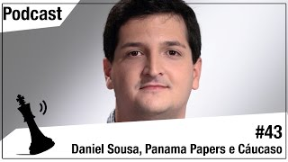 Xadrez Verbal Podcast #43 - Daniel Sousa, Panama Papers e Cáucaso