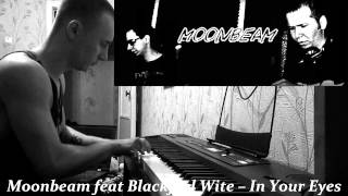Moonbeam feat Blackfeel Wite – In Your Eyes (piano cover)