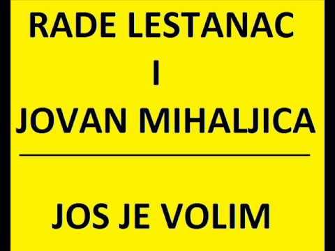 JOS JE VOLIM - JOVAN MIHALJICA I RADE MARKOVIC LESTANAC