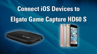 Elgato Game Capture HD60 S - How to Set Up iOS Devices