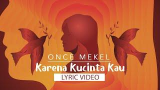 Once Mekel - Karena Kucinta Kau   Official Lyric Video