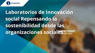 Laboratorios de Innovación social Repensando la sostenibilidad desde las organizaciones sociales