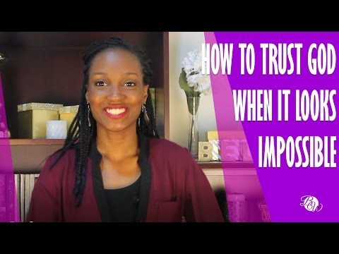 How To Trust God When It Looks Impossible
