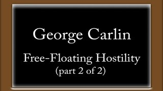 George Carlin - Free-Floating Hostility (part 2 of 2)
