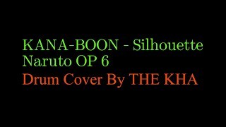 KANA-BOON - Silhouette(Naruto OP 6 ) Drum Cover By THE KHA
