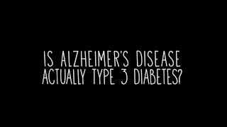 Is Alzheimer's Disease Actually Type 3 Diabetes?