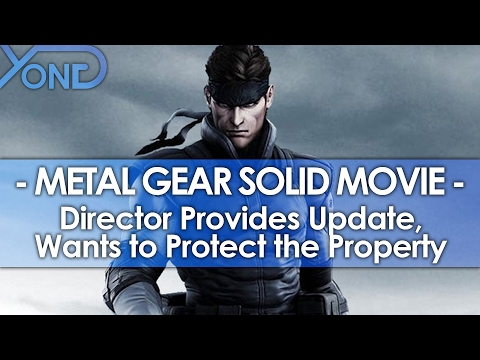 Metal Gear Solid Movie - Director Provides Update, Wants to Protect the Property