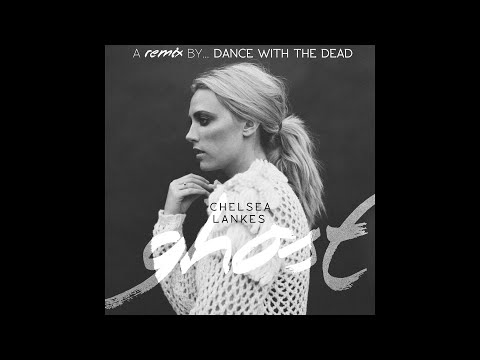 Chelsea Lankes - Ghost (DANCE WITH THE DEAD Remix)