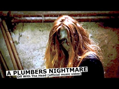 A PLUMBERS NIGHTMARE - Off With The Head [official music video]