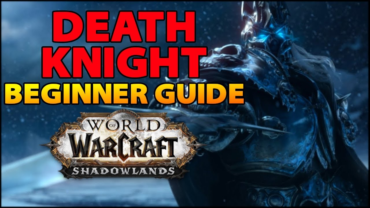 Death Knight Beginner Guide Overview Builds For All Specs Wow Shadowlands Youtube