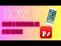 how to make/upload a thumbnail on any iOS device