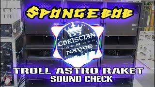 SpongeBob Astro Troll Raket Sound Check - Dj Christian Nayve