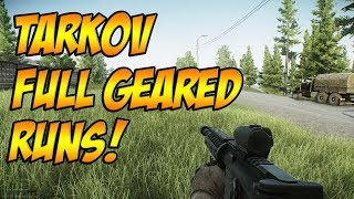 Tarkov Full Geared Runs!...