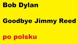 Bob Dylan - Goodbye Jimmy Reed - po polsku - moje SWOBODNE tłumaczenie